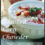 StoneGable Roasted Corn and Bacon Chowder and Beer Bread