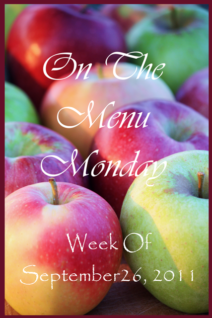 ON THE MENU MONDAY~ Week Of September 26, 2011