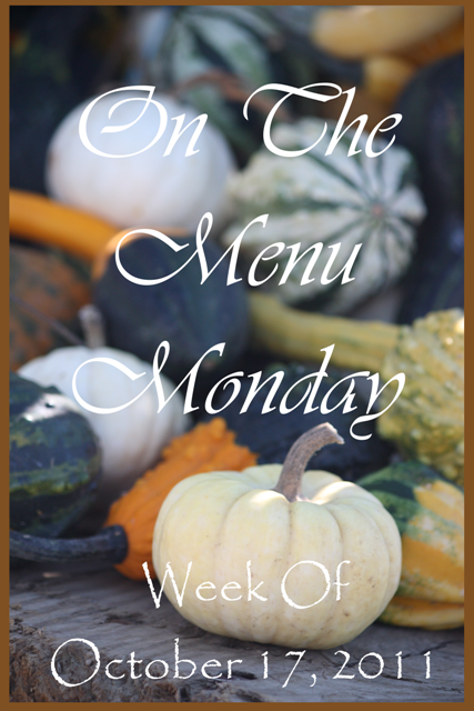ON THE MENU MONDAY~ Week Of October 17, 2011