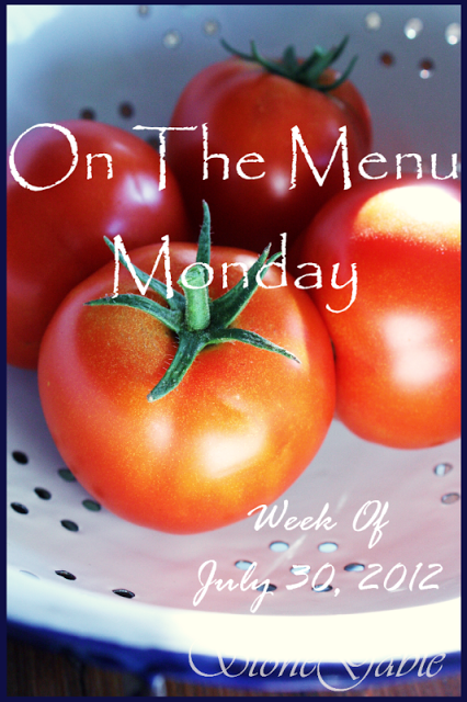 ON THE MENU MONDAY~ WEEK OF JULY, 30, 2012