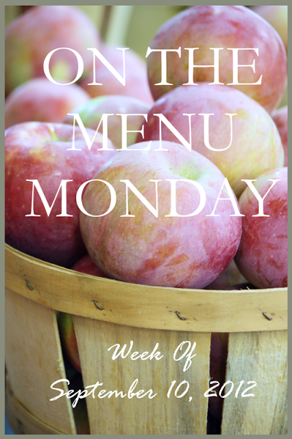 ON THE MENU MONDAY~ Week Of September 10, 2012