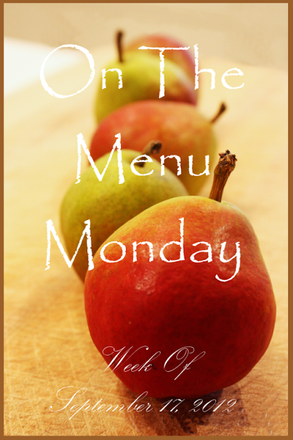 ON THE MENU MONDAY # 14~ Week of September 16, 2012