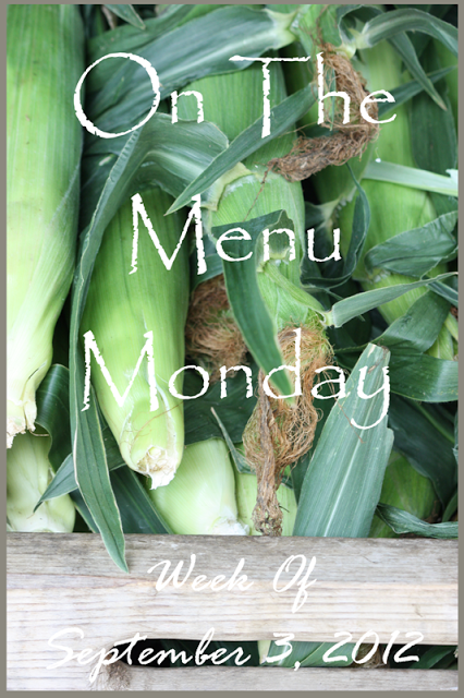 ON THE MENU MONDAY~ Week Of September 3, 2012