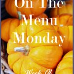 On THE MENU MONDAY~ WEEK OF OCTOBER 8, 2012