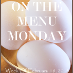 ON THE MENU MONDAY~ WEEK OF FEB 18, 2013