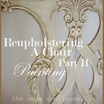 REUPHOLSTERING A CHAIR, PART II… PAINTING