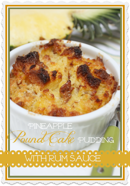 PINEAPPLE POUND CAKE PUDDING WITH RUM SAUCE~ AND GIVEAWAY