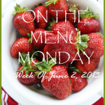 ON THE MENU MONDAY~ WEEK OF JUNE 3, 2O13