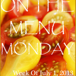 ON THE MENU MONDAY~ FORTH OF JULY WEEK 2013