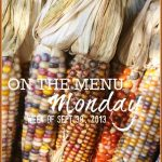 ON THE MENU MONDAY~ WEEK OF SEPT 30, 2013