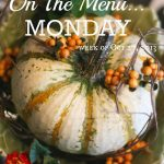ON THE MENU MONDAY~ WEEK OF OCT 28, 2013
