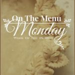 ON THE MENU MONDAY WEEK OF NOVEMBER 18, 2013 AND A SPECIAL GIVEAWAY