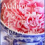 ADDING+POP+PRETTY+AND+PIZZAZZ+TO+A+TABLE+PART+1-TITLE+PAGE-stonegableblog.com_