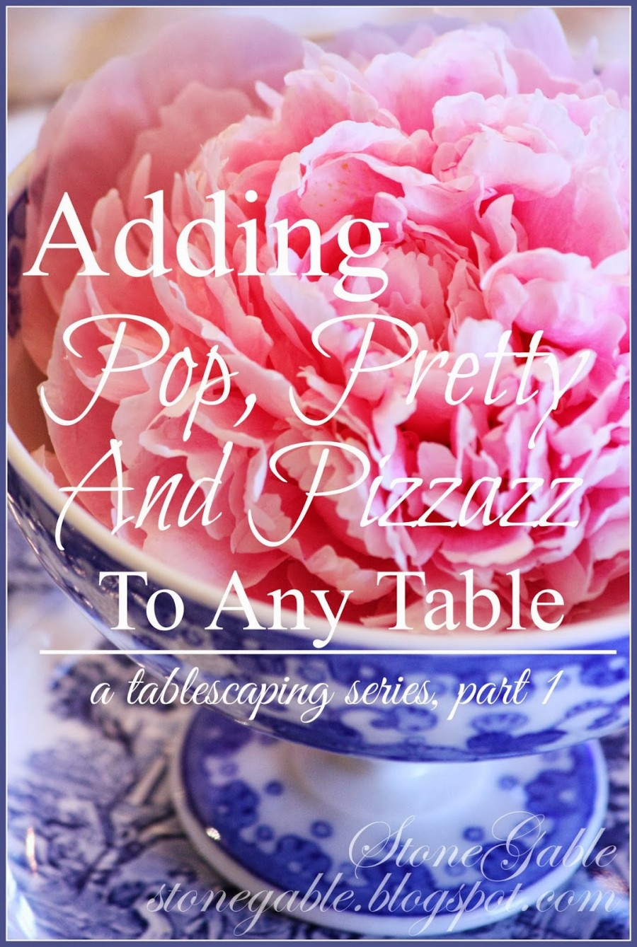 ADDING POP, PRETTY AND PIZZAZZ TO ANY TABLE, PART I