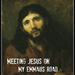 MEETING JESUS ON MY EMMAUS ROAD