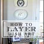 HOW TO LAYER DISH ART-tips to make it so easy-stonegableblogcom