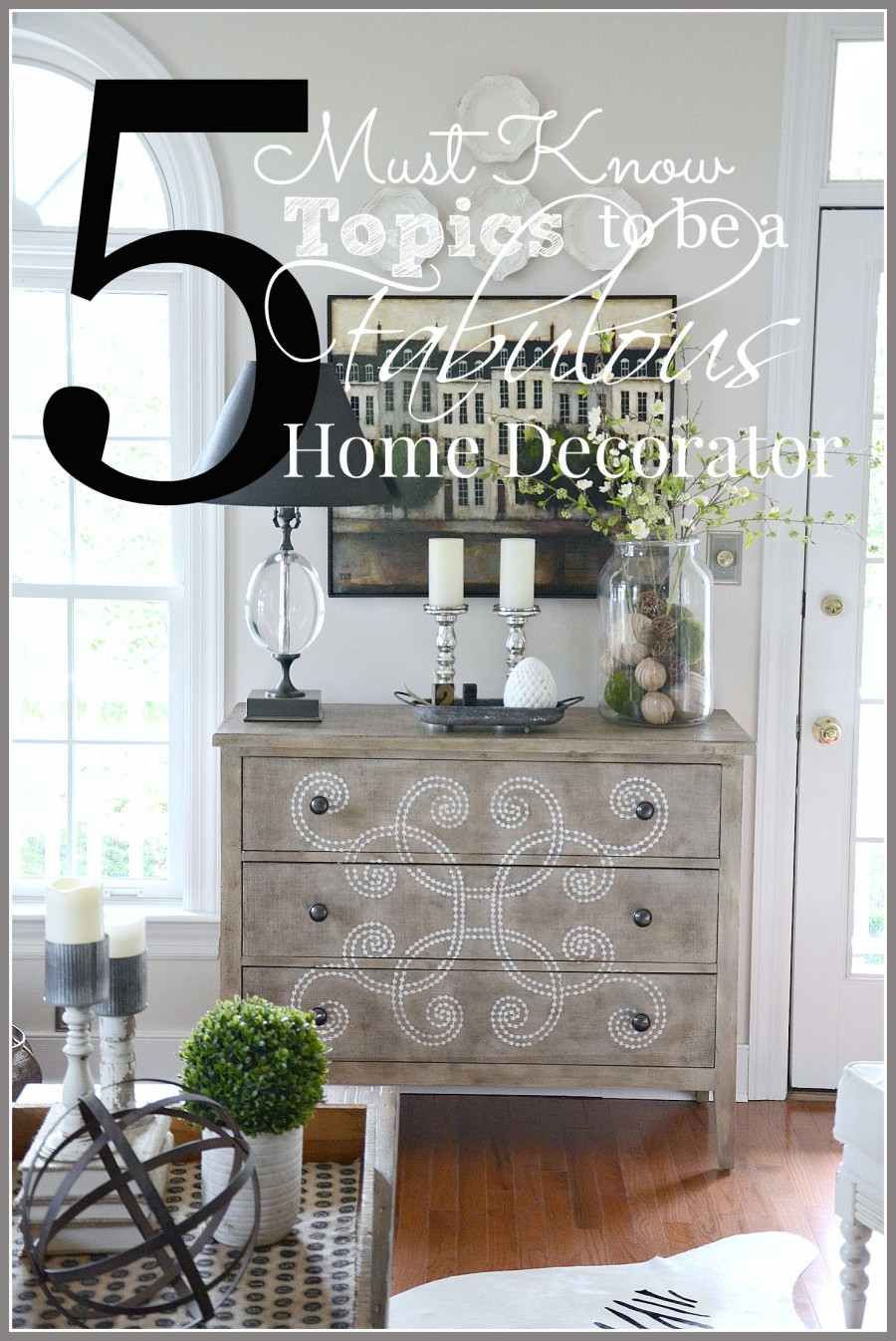 5 MUST KNOW TOPICS FOR BEING A FABULOUS HOME DECORATOR- this is a storehouse of helpful tips and lessons for the home decorator-stonegableblog.com
