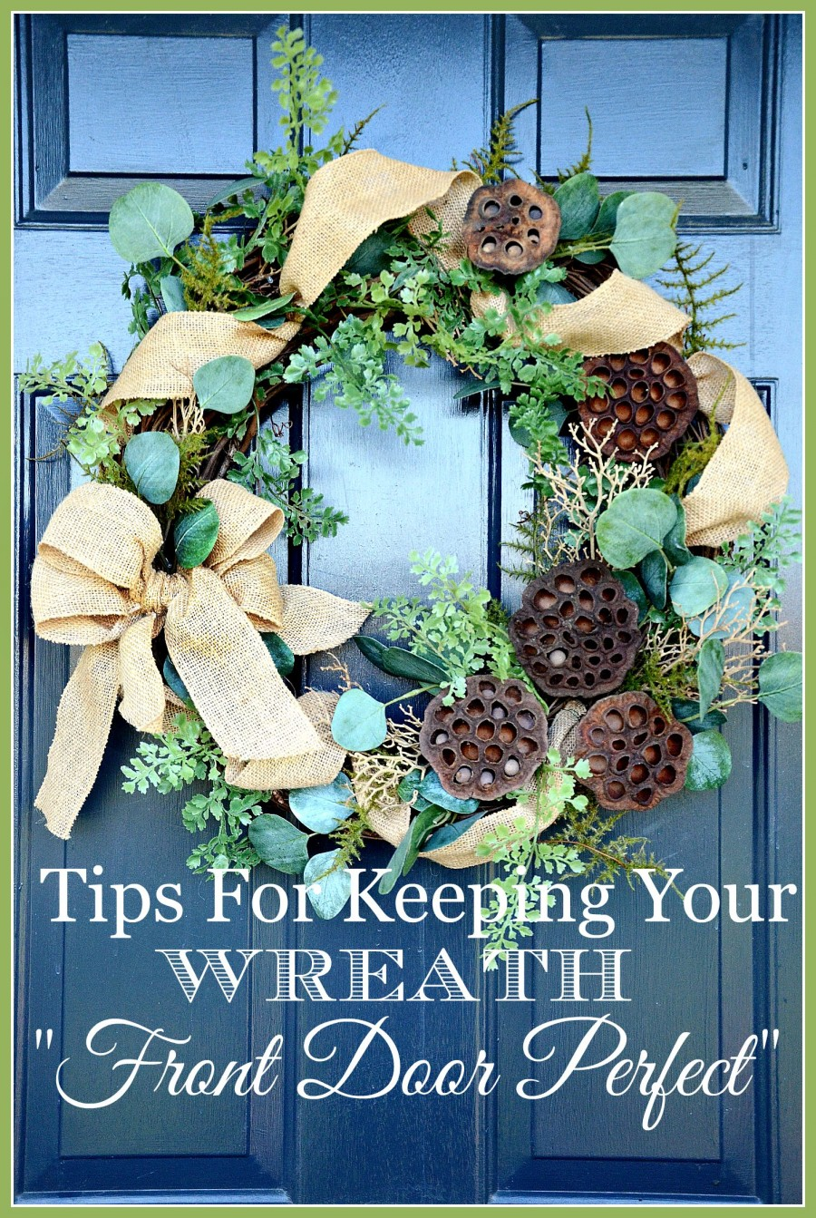 "TIPS FOR KEEPING YOUR WREATH ""FRONT DOOR PERFECT"" and A GORGEOUS WREATH GIVEAWAY!"