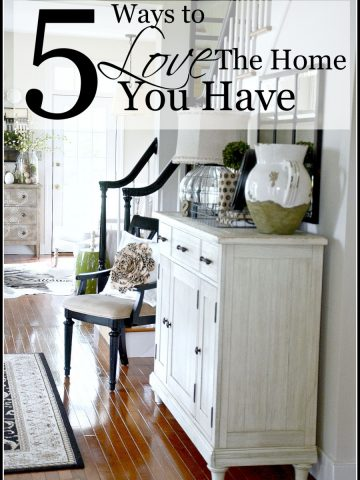 5 WAYS TO LOVE THE HOME YOU HAVE! Here are some very practical and much needed tips for loving the home you have right now! stonegableblog.com