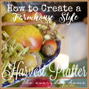How to Create a Farmhouse Style Harvest Platter | The Everyday Home | www.everydayhomeblog.com