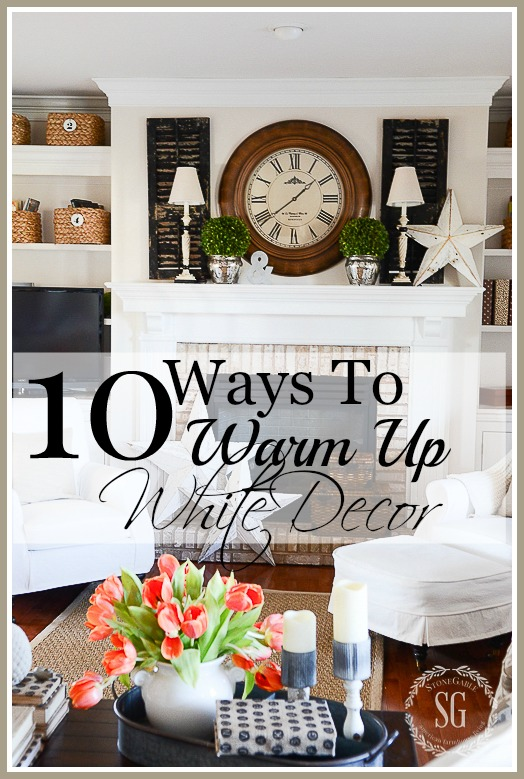 10 WAYS TO WARM UP WHITE DECOR