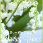 HOW WE COME TO SAVING GRACE