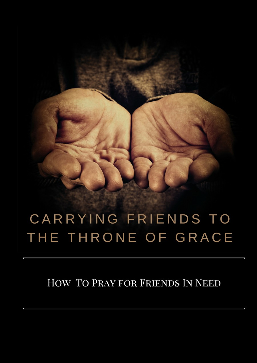 CARRYING FRIENDS TO THE THRONE OF GRACE