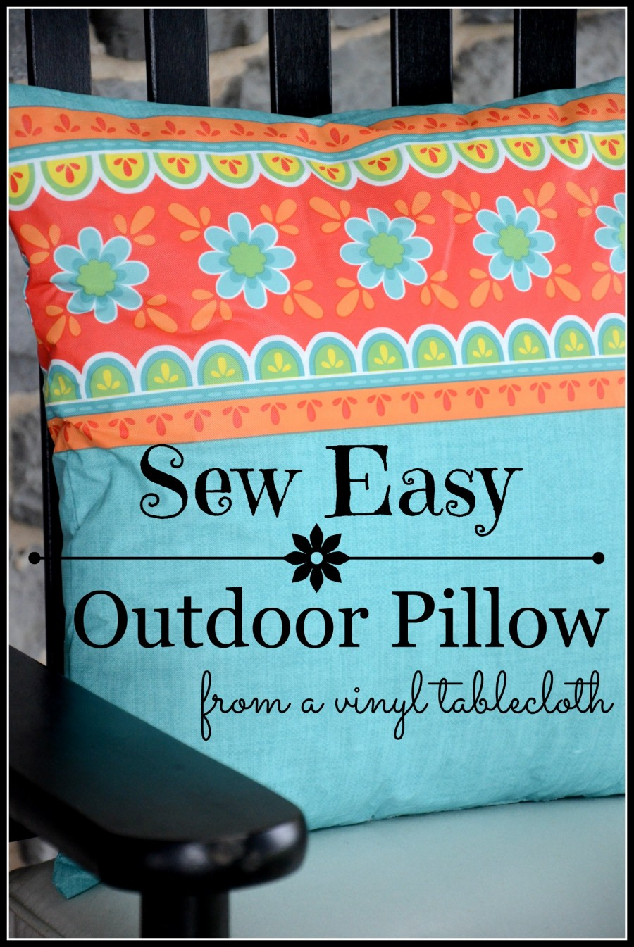 Sew Easy Outdoor Pillow From A Vinyl Tablecloth Stonegable