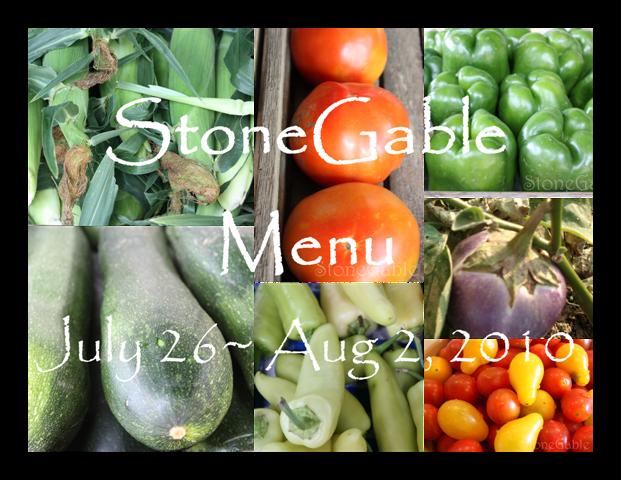 StoneGable Menu Plan~ July 26- Aug 2, 2010