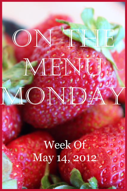 ON THE MENU MONDAY~ WEEK OF JUNE 14, 2012