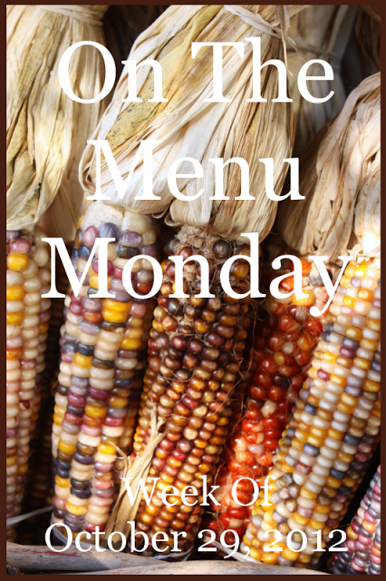 ON THE MENU MONDAY~ WEEK OF OCTOBER 29, 2012
