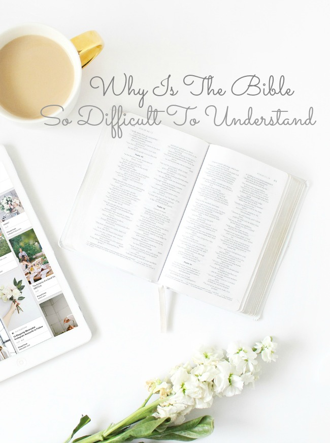 WHY IS THE BIBLE SO DIFFICULT TO UNDERSTAND?