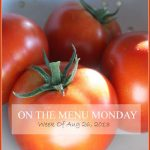 ON THE MENU MONDAY~ WEEK OF AUGUST 26, 2013