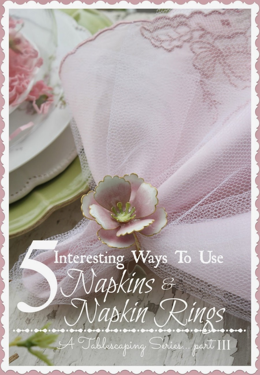 5 INTERESTING WAYS TO USE NAPKINS AND NAPKIN RINGS… A TABLESCAPE SERIES, PART III