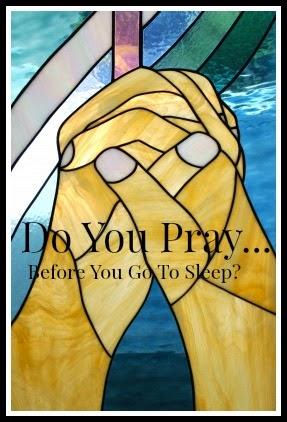 Do you Pray before you go to sleep 6-1-14-stonegableblog