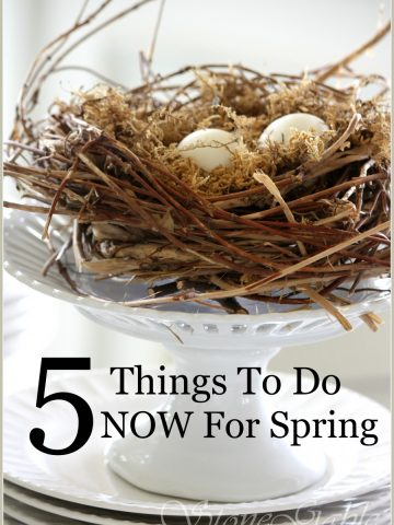 5 THINGS TO DO NOW FOR SPRING-get decor ready for spring-stonegableblog.com