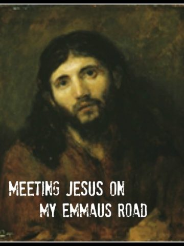 MEETING JESUS ON MY EMMAUS ROAD-a divinely appointed meeting-stonegableblog.com