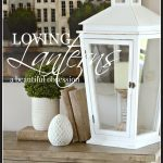 LOVING LANTERNS… TIPS FOR DECORATING WITH THEM