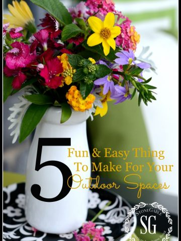 5 FUN AND EASY THINGS TO MAKE FOR YOUR OUTDOOR SPACES-Adding summer accents to our porches, patios, door and gardens-stonegableblog.com