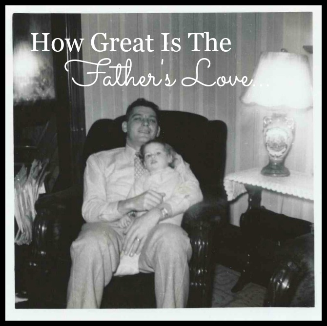 Fathers Love: HOW GREAT IS THE FATHER'S LOVE