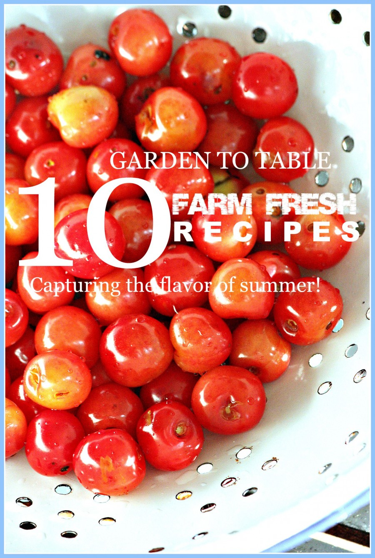 10 GARDEN TO TABLE RECIPES-Farm fresh, capturing the flavor of summer-stonegableblog.com