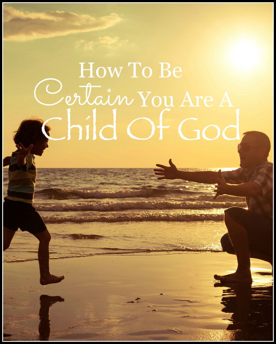 HOW TO BE CERTAIN YOU ARE A CHILD OF GOD-There is a way to know for sure! Do you know?-stonegableblog.com