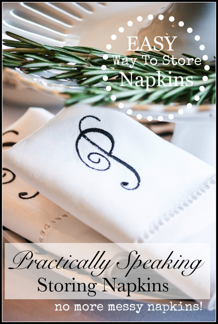 PRACTICALLY SPEAKING... STORING NAPKINS-An easy and practical way to store all those cloth napkins.