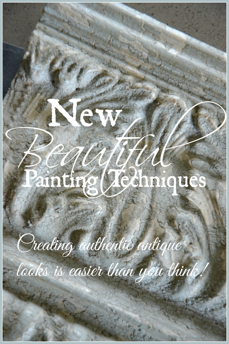 NEW BEAUTIFUL PAINTING TECHNIQUES-Creating beautiful and authentic antique finishes is easier than you think-stonegableblog.com