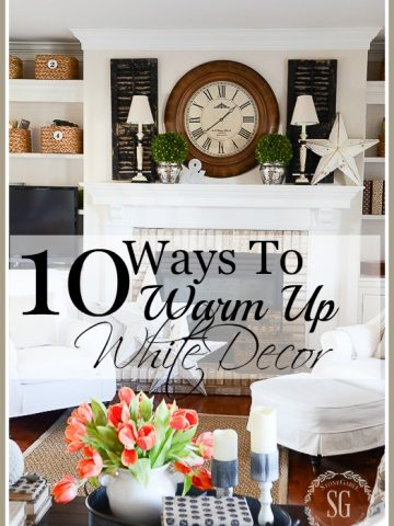 10 WAYS TO WARM UP WHITE DECOR-stonegableblog.com