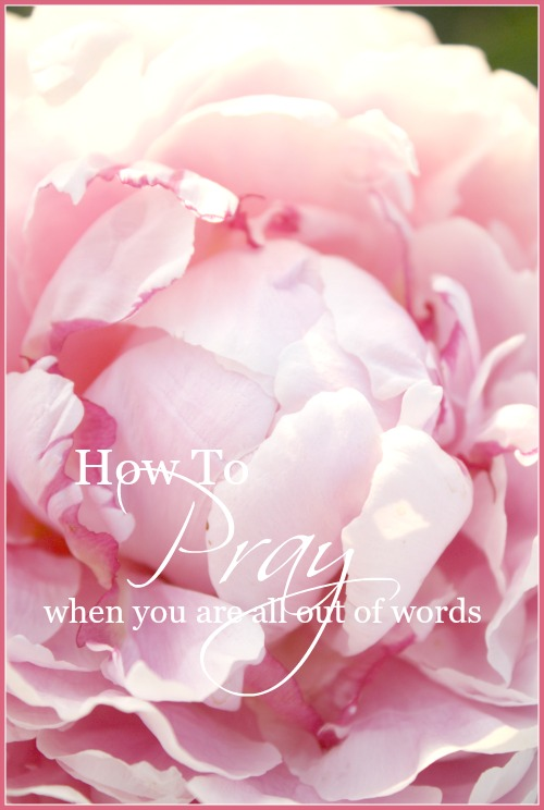 HOW TO PRAY WHEN YOU ARE ALL OUT OF WORDS