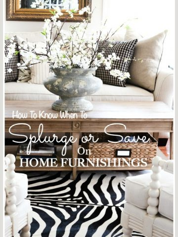 HOW TO KNOW WHEN TO SPLURGE OR SAVE ON HOME FURNISHINGS