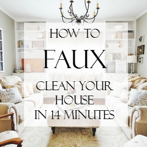 how to faux clean your house in 14 minutes
