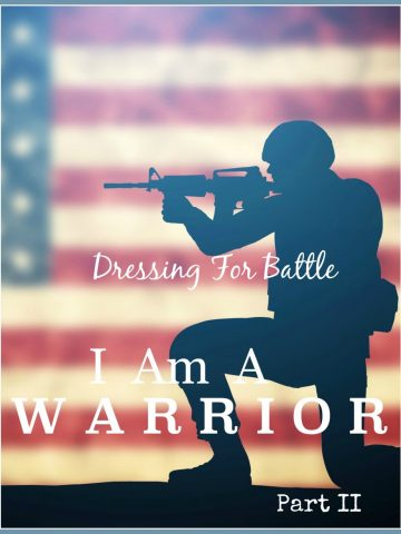 I AM A WARRIOR… DRESSING FOR BATTLE