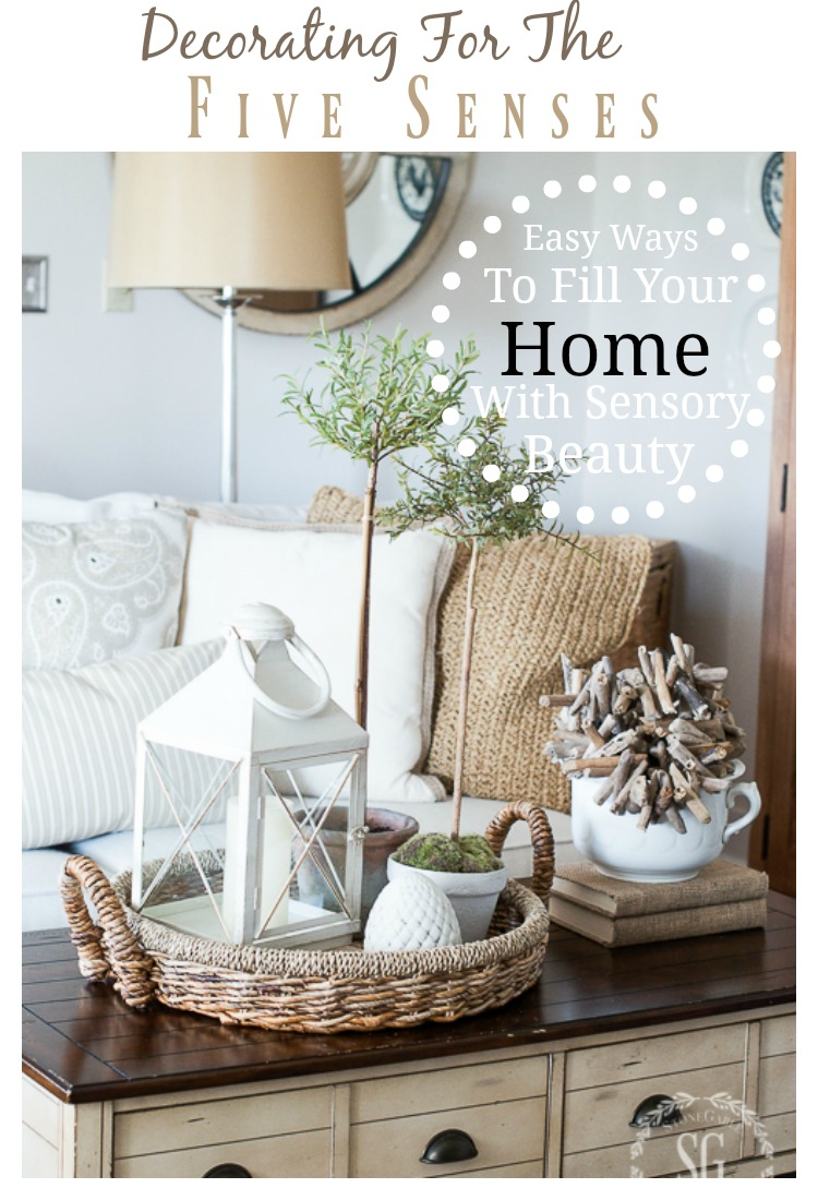 DECORATING FOR THE FIVE SENSES- Creating a warm and welcoming home that engages our five senses